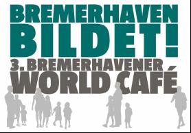 3. Bremerhavener World Café | Bremerhaven bildet! | Quelle: http://7und1.de